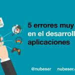 5 errores muy comunes cuando creas una App o Sitio Web