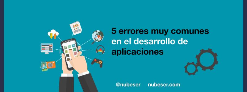 5 errores comunes el desarrollo de aplicaciones móviles