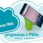 Aplicaciones Web Progresivas, qué son y para qué sirven | Nubeser