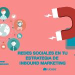 Redes sociales en tu estrategia de Inbound Marketing