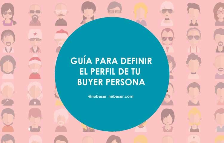 Guía para definir y crear el perfil de la buyer persona. Agencia Marketing Digital