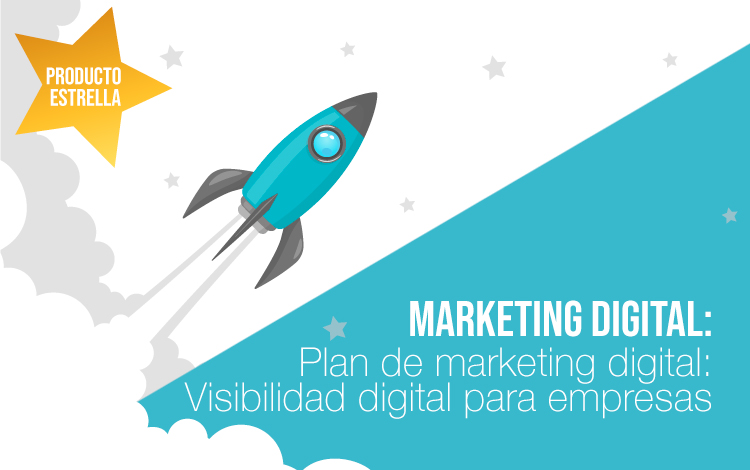 Producto estrella: Plan de marketing digital. Visibilidad digital para empresas. Visibilidad online.