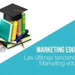 Las últimas tendencias en Marketing educativo