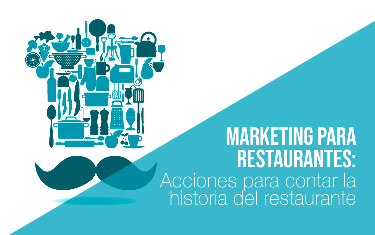 Marketing para restaurantes: Cuenta la historia de tu restaurante.