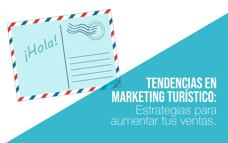 Tendencias del marketing turístico en 2018