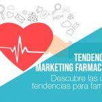 Tendencias en Marketing Farmacéutico