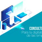 Consultoría TI para el proceso de digitalización de las empresas