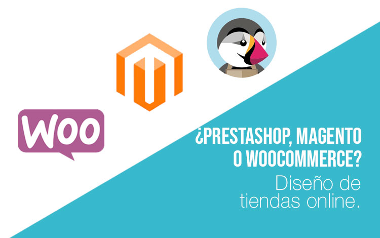 Diseño tienda online: Diseño tienda online Prestashop vs diseño tienda online Magento vs diseño tienda online Wordpress Woocomerce