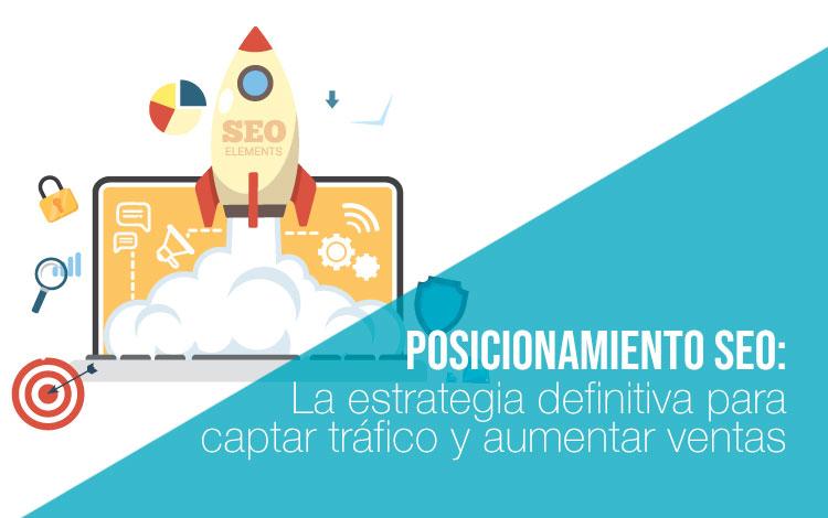 Posicionamiento SEO: La guía definitiva para captar tráfico y aumentar ventas.