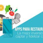 Apps para Restaurantes: La mejor inversión para captar y fidelizar clientes