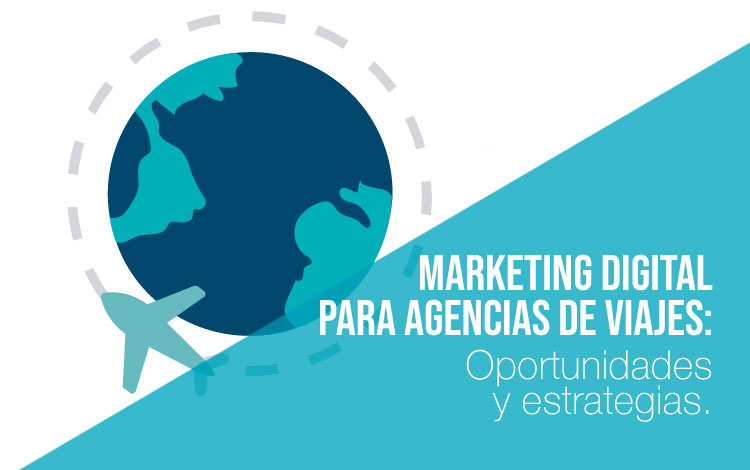 Estrategias de marketing digital para agencias de viajes físicas.